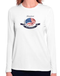 Alaster For President Long Sleeve T-Shirt-Womens