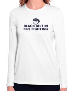 Black Belt In Fire Fighting Long Sleeve T-Shirt-Womens