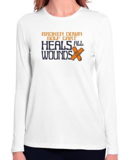 Broken Down Golf Cart  heals All Wounds Long Sleeve T-Shirt-Womens