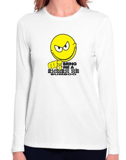 Bring Me A ... Bumbo Or Bombo Or Bumboo Long Sleeve T-Shirt-Womens