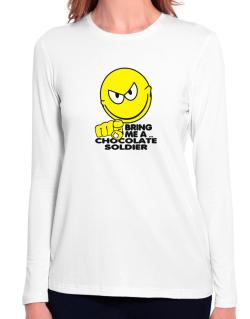 Bring Me A ... Chocolate Soldier Long Sleeve T-Shirt-Womens