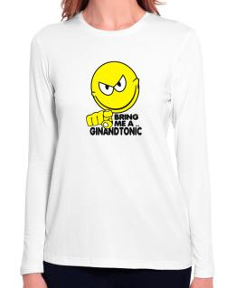 Bring Me A ... Gin And Tonic Long Sleeve T-Shirt-Womens