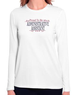 Proud To Be An Administrative Assistant Long Sleeve T-Shirt-Womens