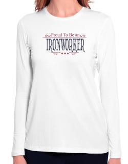 Proud To Be An Ironworker Long Sleeve T-Shirt-Womens