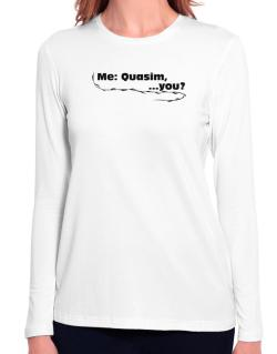 Me: Quasim, ... You? Long Sleeve T-Shirt-Womens