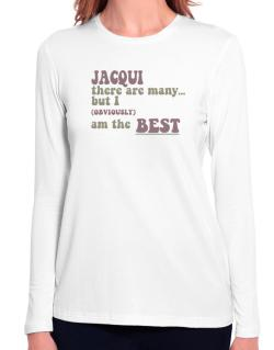 Jacqui There Are Many... But I (obviously!) Am The Best Long Sleeve T-Shirt-Womens