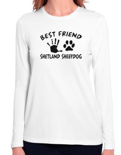 My Best Friend Is My Shetland Sheepdog Long Sleeve T-Shirt-Womens