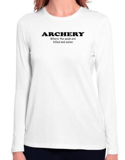 Archery Where The Weak Are Killed And Eaten Long Sleeve T-Shirt-Womens