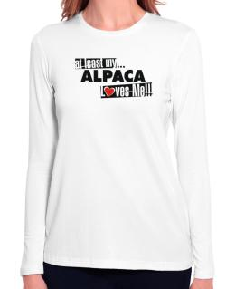 At Least My Alpaca Loves Me ! Long Sleeve T-Shirt-Womens