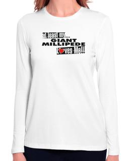 At Least My Giant Millipede Loves Me ! Long Sleeve T-Shirt-Womens