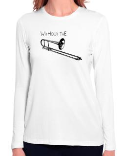 Wihtout the Trombone Long Sleeve T-Shirt-Womens