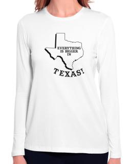 Everything is bigger in Texas  Long Sleeve T-Shirt-Womens