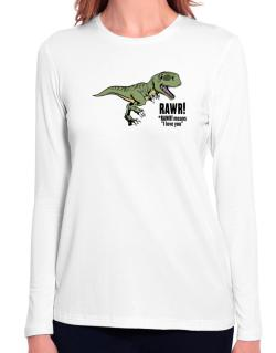 Rawr means I Love You in dinosaur Long Sleeve T-Shirt-Womens