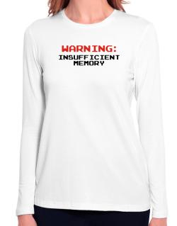 Warning insufficient memory Long Sleeve T-Shirt-Womens