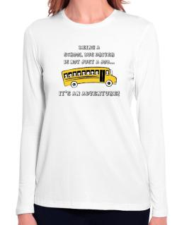 Being a school bus driver is not just a job Long Sleeve T-Shirt-Womens