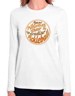Just another day in paradise pickleball Long Sleeve T-Shirt-Womens