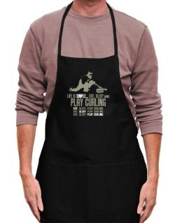 """ Life is simple... eat, sleep and play Curling "" Apron"