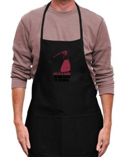 Life Is A Game, Aikido Is Serious Apron