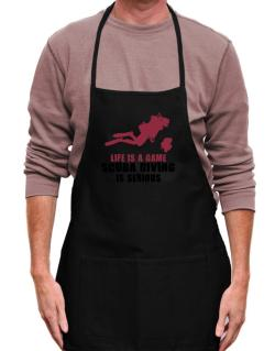 Life Is A Game, Scuba Diving Is Serious Apron