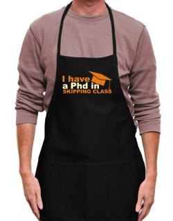 I Have A Phd In Skipping Class Apron