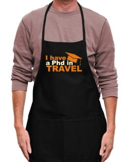 I Have A Phd In Travel Apron
