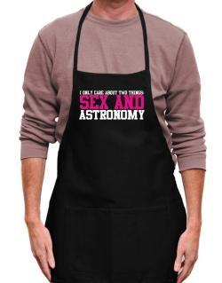 I Only Care About Two Things: Sex And Astronomy Apron