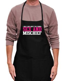 I Only Care About Two Things: Sex And Mischief Apron