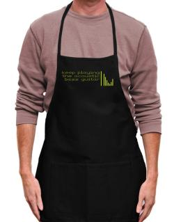 Keep Playing The Acoustic Bass Guitar Apron