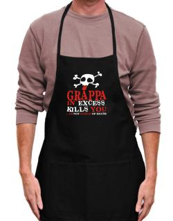 Grappa In Excess Kills You - I Am Not Afraid Of Death Apron