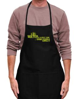 Water Is Almost Gone .. Drink Vodka Gimlet Apron