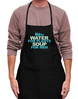 Water For Plants, Soup For Men Apron