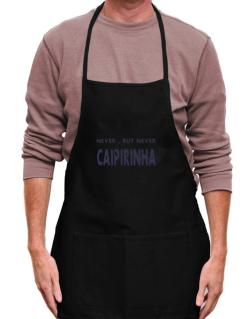 Dad Always Said: Never, But Never Reject A Bottle Of Caipirinha Apron