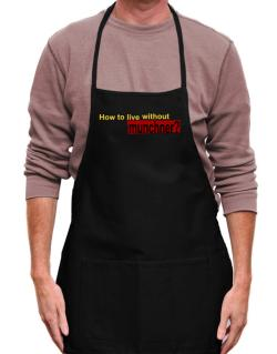 How To Live Without Munchner ? Apron