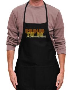 Proud To Be Accommodating Apron