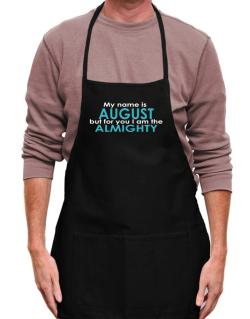 My Name Is August But For You I Am The Almighty Apron