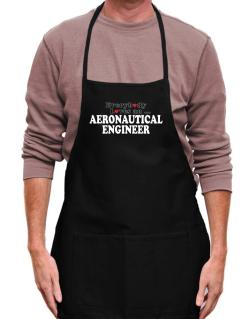 Everybody Loves An Aeronautical Engineer Apron