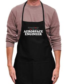 Everybody Loves An Aerospace Engineer Apron