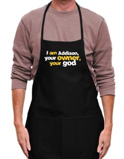 I Am Addison Your Owner, Your God Apron