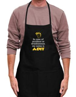 In Case Of Accident Or Drunkenness, My Name Is Adit Apron