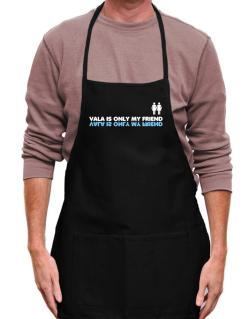 Vala Is Only My Friend Apron