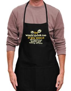 You Would Drink Too, If You Were An Occupational Medicine Specialist Apron