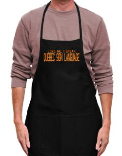 Love Me, I Speak Quebec Sign Language Apron