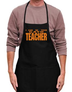 I Can Be You Gayo Teacher Apron