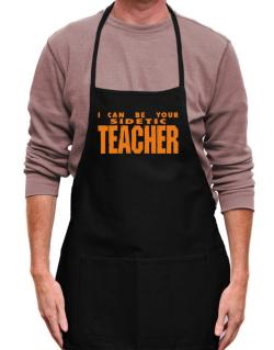 I Can Be You Sidetic Teacher Apron