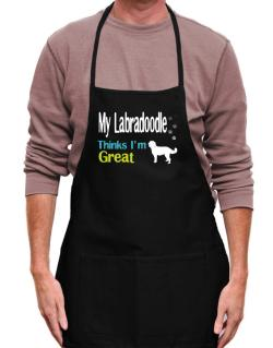 My Labradoodle , Thinks I Am Great Apron