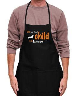 The Perfect Child Is A Dachshund Apron