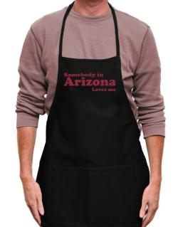 somebody In Arizona Loves Me Apron