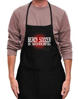 Beach Soccer Is Wonderful Apron