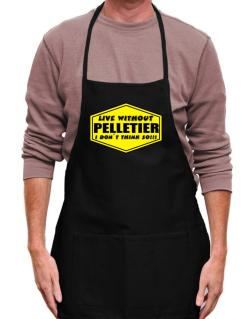 Live Without Pelletier , I Don