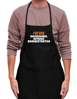 Future Aboriginal Affairs Administrator Apron
